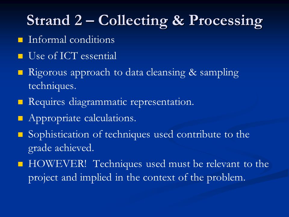 Strand 2 – Collecting & Processing Informal conditions Use of ICT essential Rigorous approach to data cleansing & sampling techniques.
