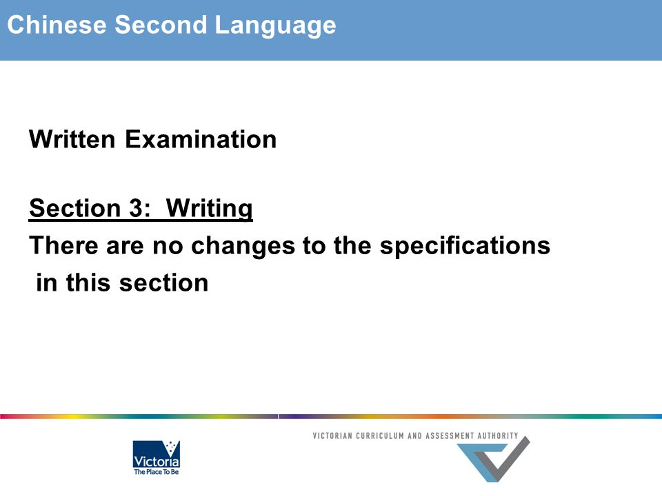 Written Examination Section 3: Writing There are no changes to the specifications in this section Chinese Second Language