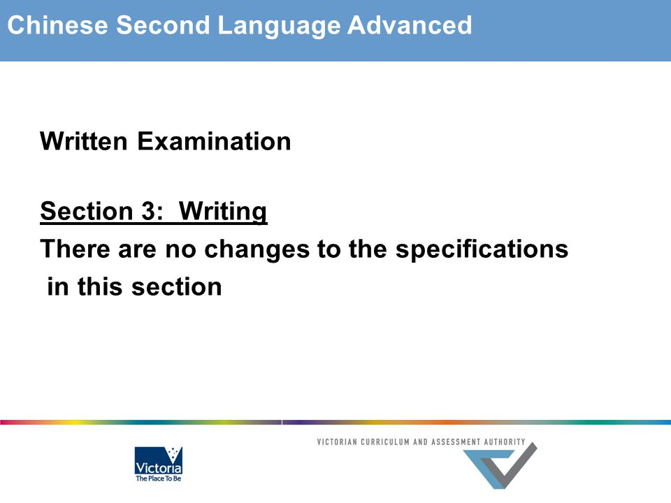 Written Examination Section 3: Writing There are no changes to the specifications in this section Chinese Second Language Advanced