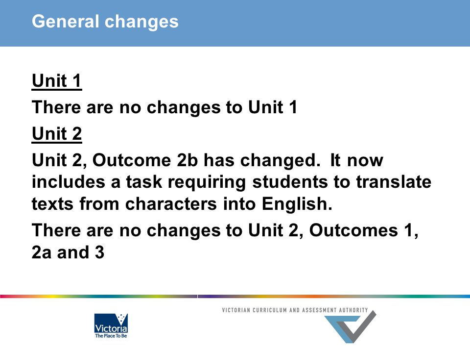 General changes Unit 1 There are no changes to Unit 1 Unit 2 Unit 2, Outcome 2b has changed.