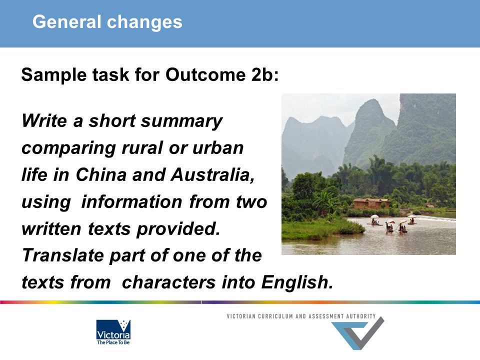 General changes Sample task for Outcome 2b: Write a short summary comparing rural or urban life in China and Australia, using information from two written texts provided.