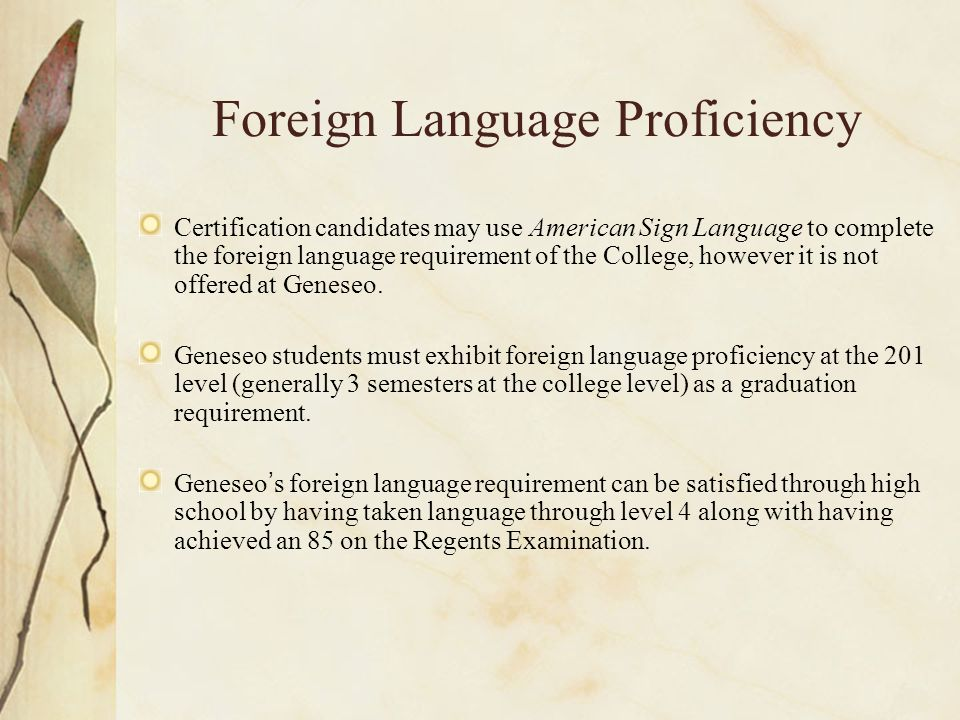 Foreign Language Proficiency Certification candidates may use American Sign Language to complete the foreign language requirement of the College, however it is not offered at Geneseo.