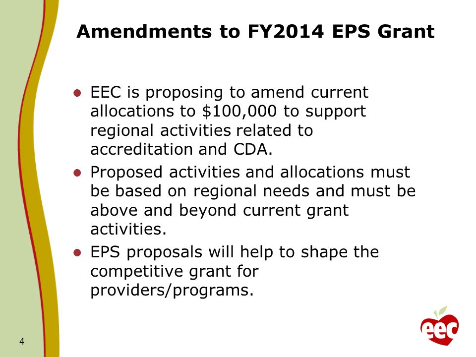 Amendments to FY2014 EPS Grant EEC is proposing to amend current allocations to $100,000 to support regional activities related to accreditation and CDA.