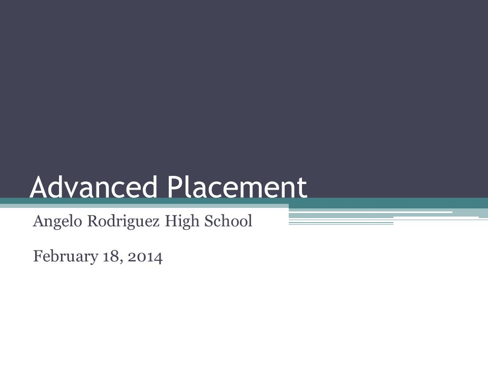 Advanced Placement Angelo Rodriguez High School February 18, 2014