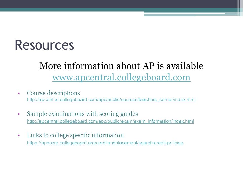 Resources More information about AP is available   Course descriptions     Sample examinations with scoring guides   Links to college specific information
