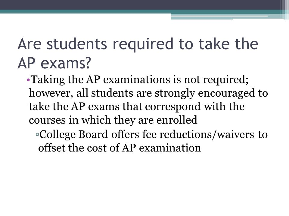 Are students required to take the AP exams.