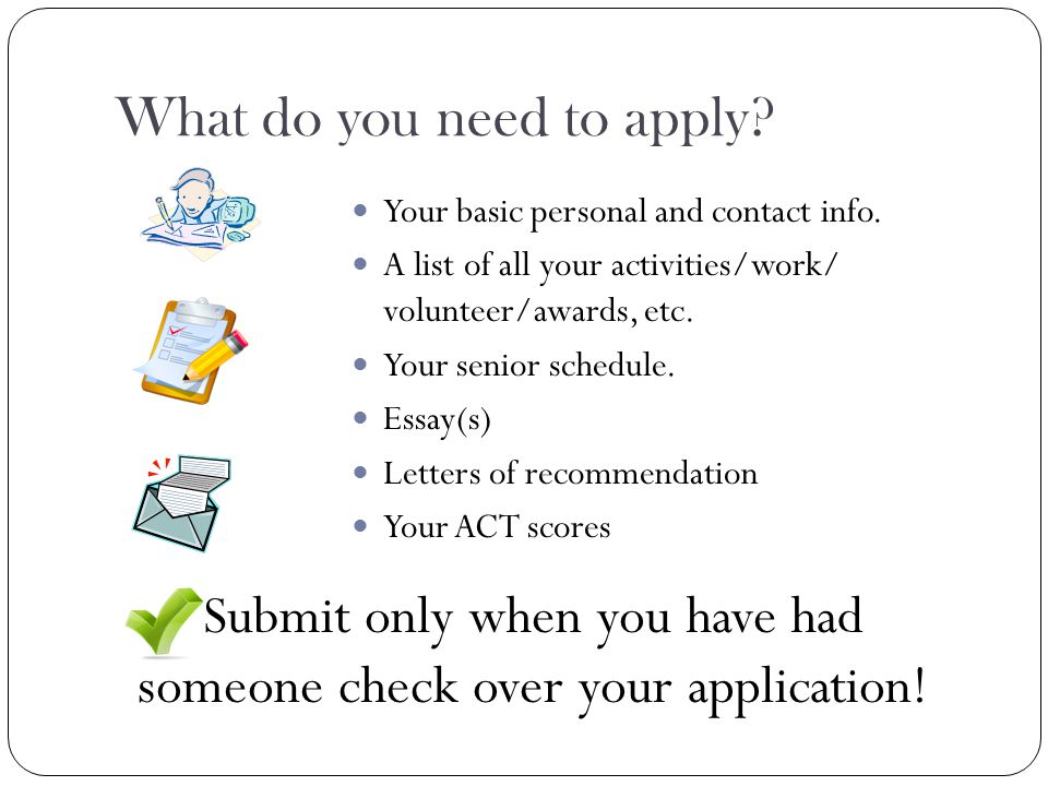 What do you need to apply. Your basic personal and contact info.