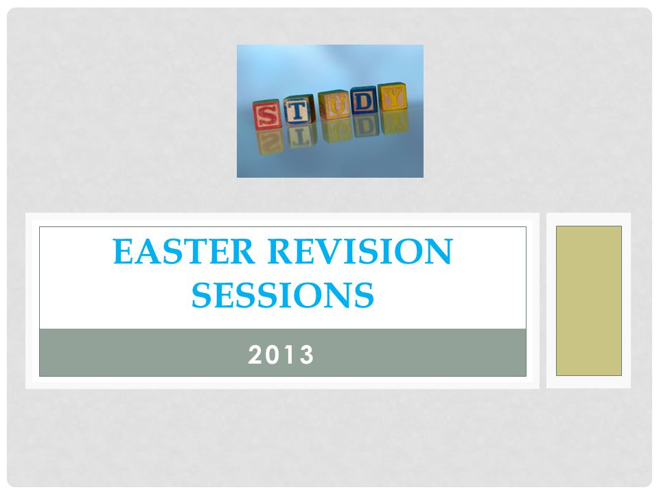 2013 EASTER REVISION SESSIONS