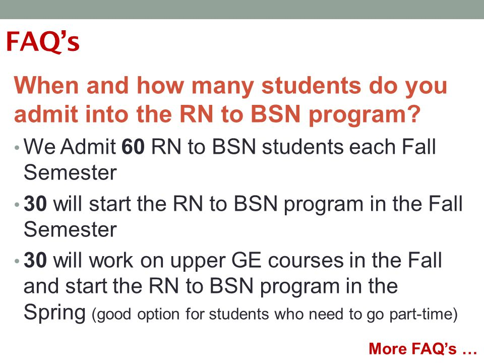 FAQ's When and how many students do you admit into the RN to BSN program.