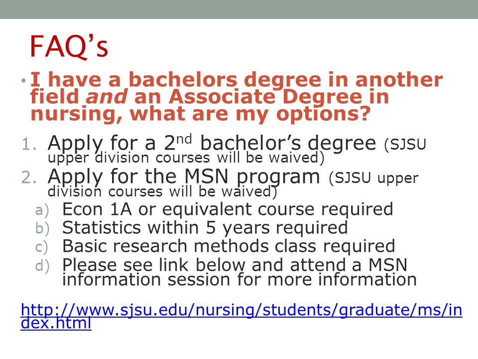 FAQ's I have a bachelors degree in another field and an Associate Degree in nursing, what are my options.