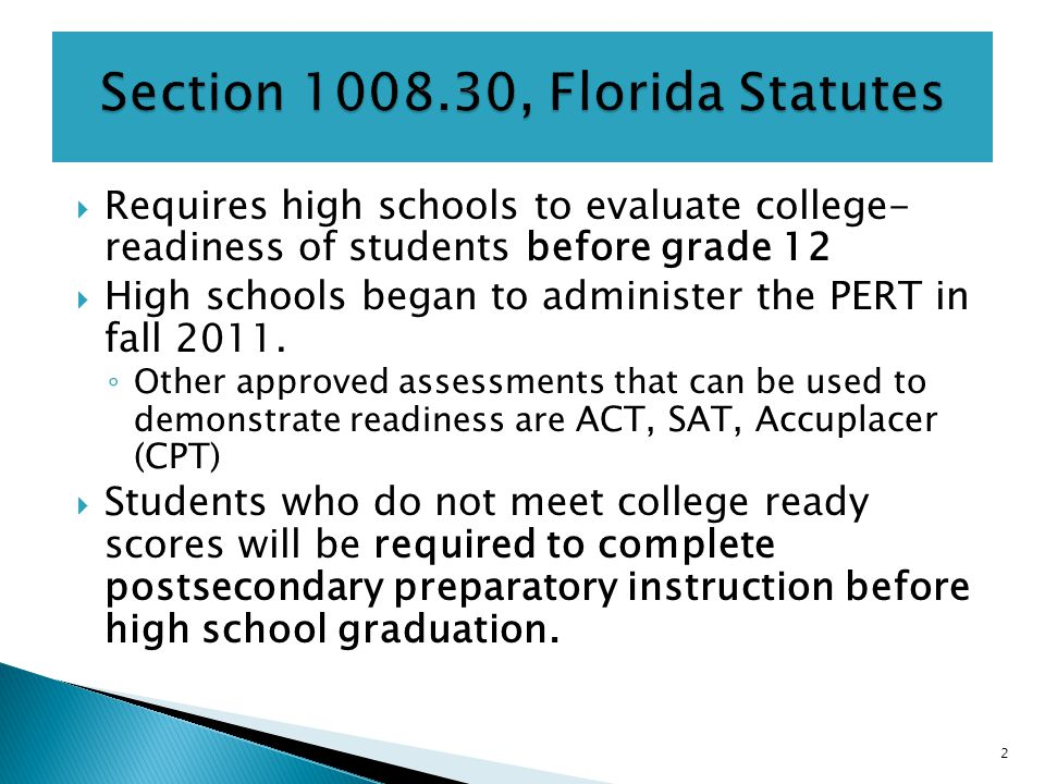  Requires high schools to evaluate college- readiness of students before grade 12  High schools began to administer the PERT in fall 2011.