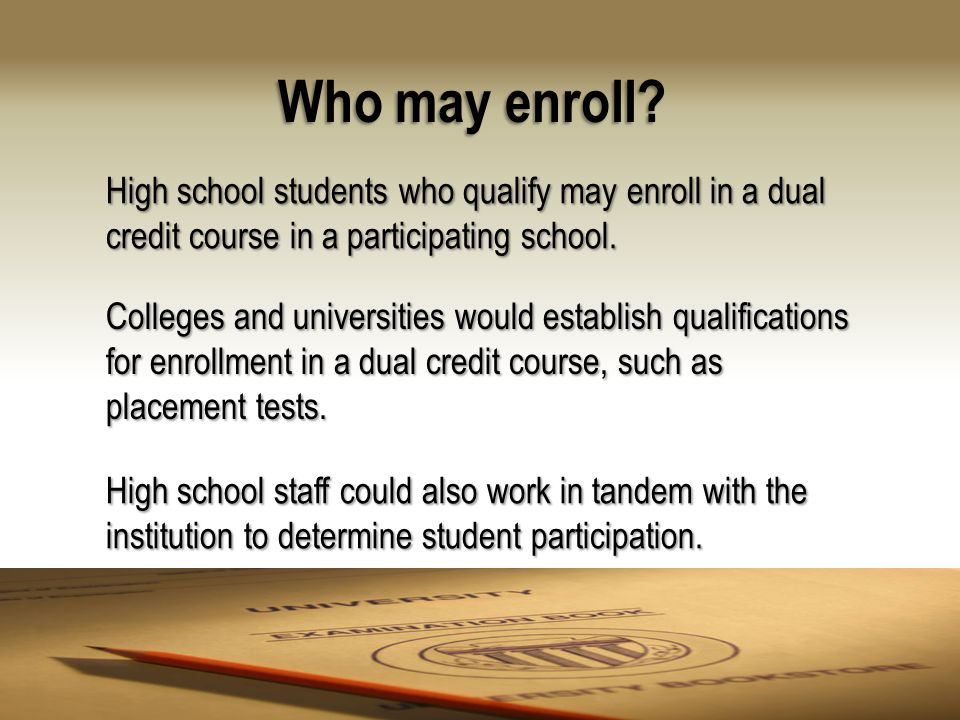 High school students who qualify may enroll in a dual credit course in a participating school.