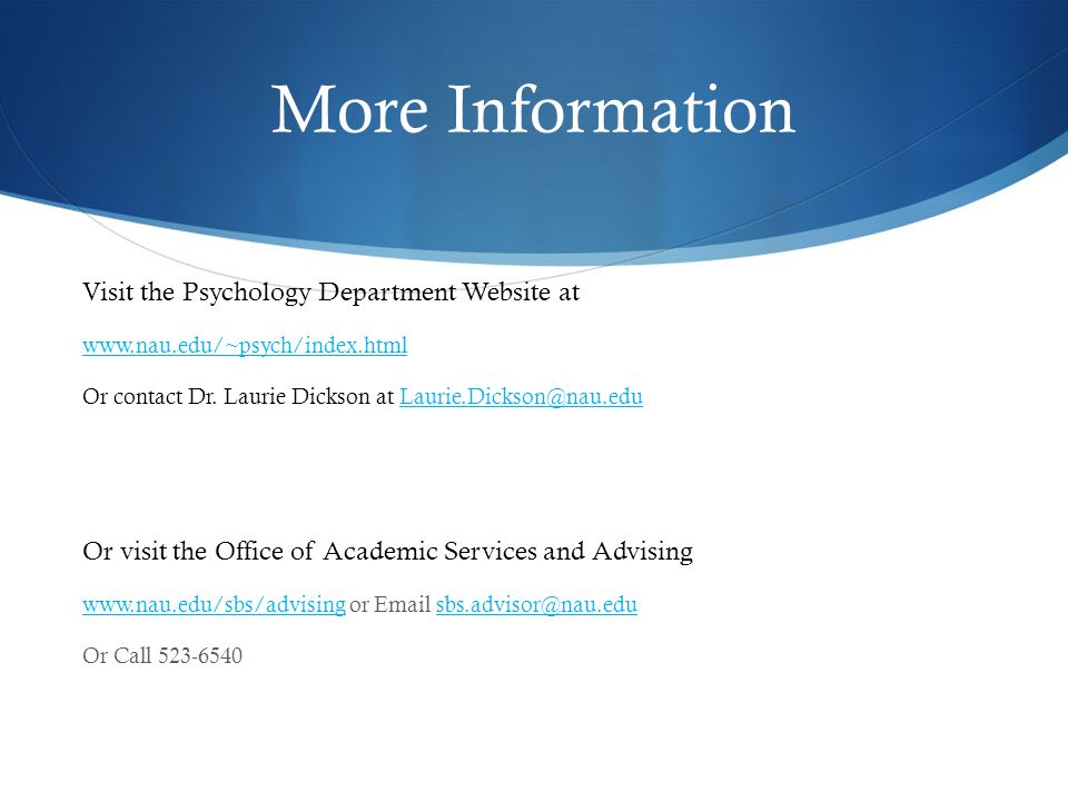 More Information Visit the Psychology Department Website at   Or contact Dr.