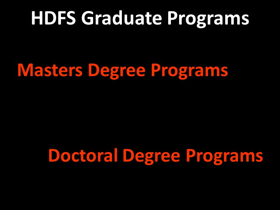 HDFS Graduate Programs Masters Degree Programs Doctoral Degree Programs