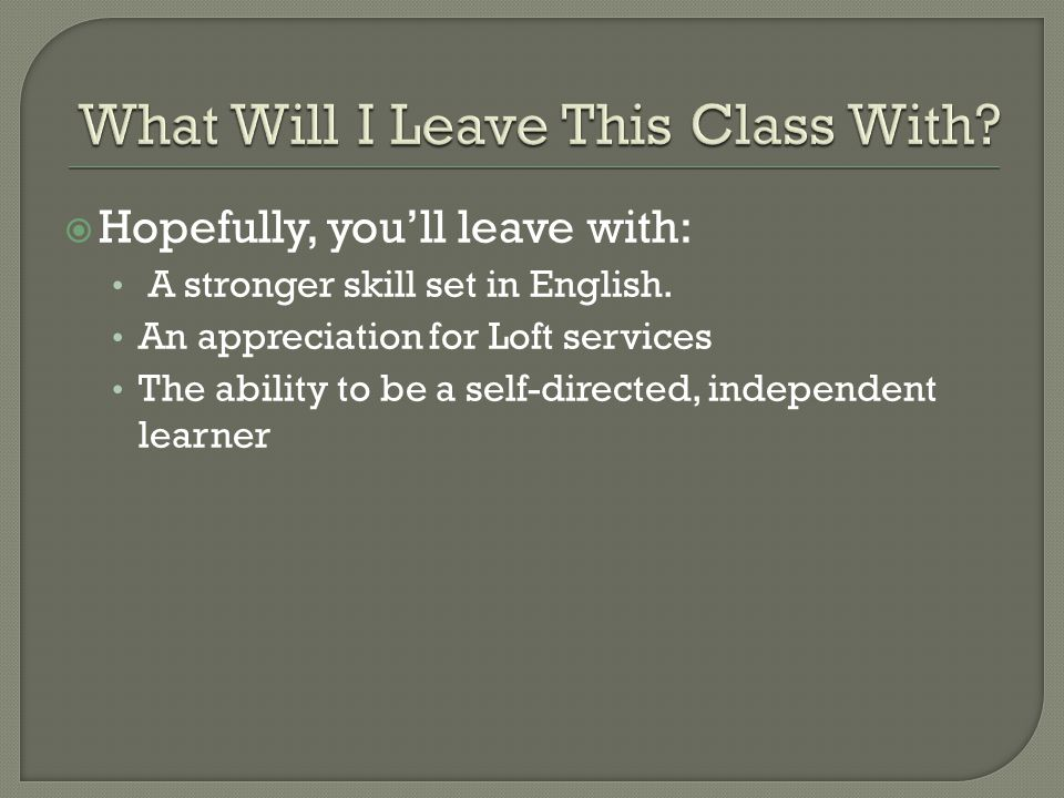  Hopefully, you'll leave with: A stronger skill set in English.