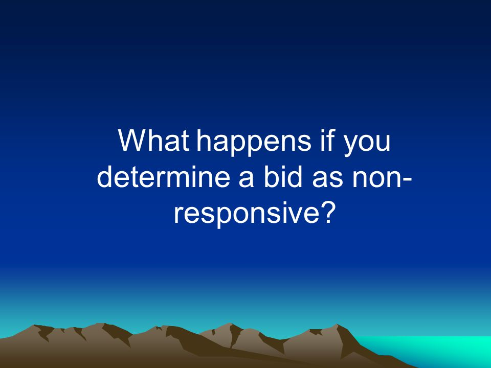 What happens if you determine a bid as non- responsive