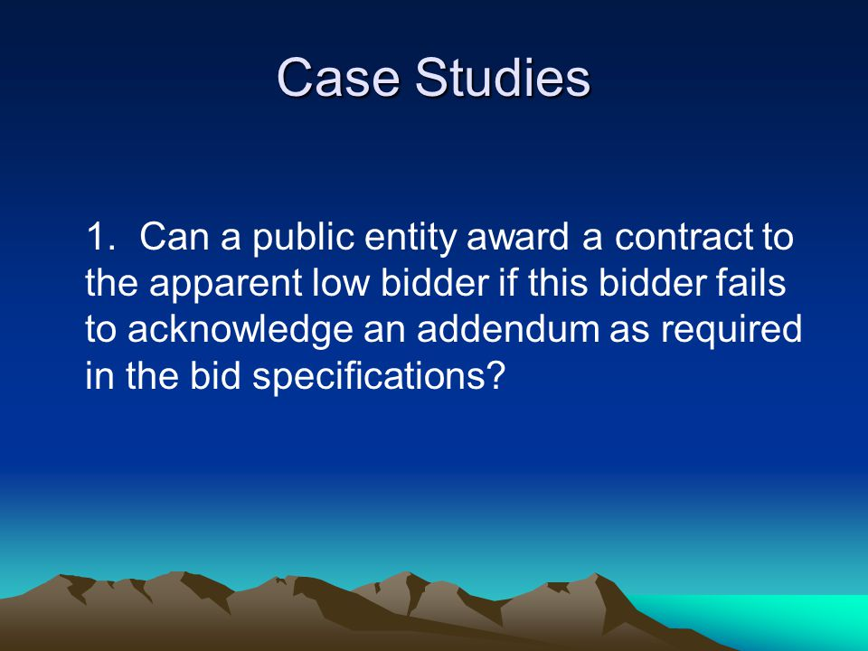 1.Can a public entity award a contract to the apparent low bidder if this bidder fails to acknowledge an addendum as required in the bid specifications