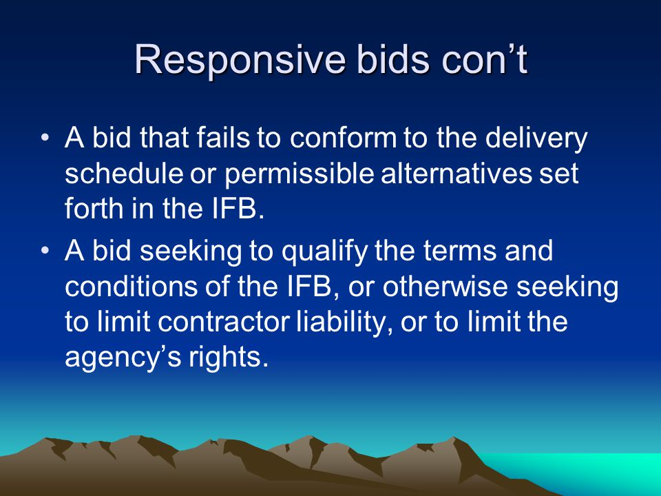 Responsive bids con't A bid that fails to conform to the delivery schedule or permissible alternatives set forth in the IFB.