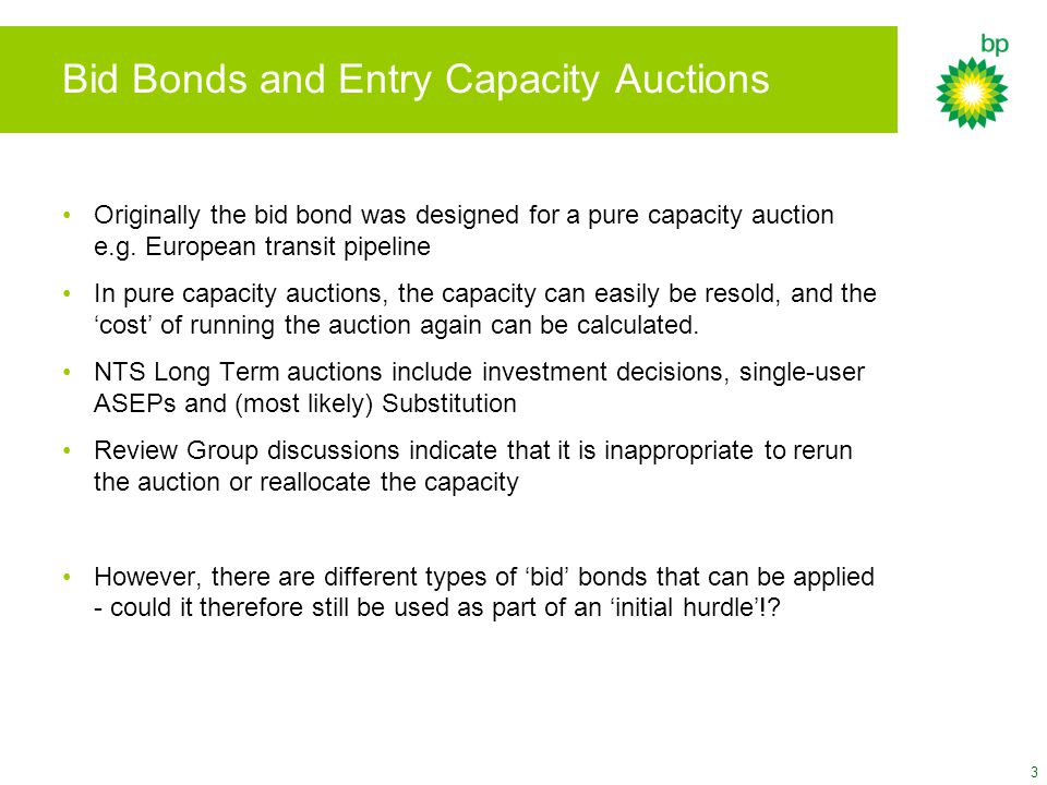 3 Bid Bonds and Entry Capacity Auctions Originally the bid bond was designed for a pure capacity auction e.g.