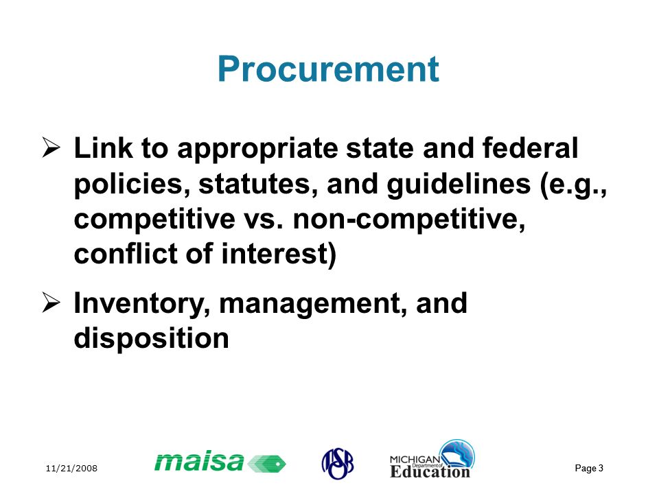 11/21/2008 Page 3 Procurement  Link to appropriate state and federal policies, statutes, and guidelines (e.g., competitive vs.