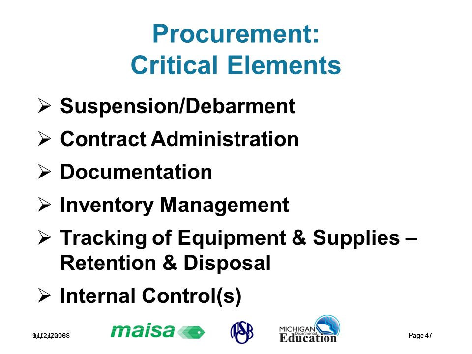 11/21/2008 Page 47 9/12/2008 Page 47 Procurement: Critical Elements  Suspension/Debarment  Contract Administration  Documentation  Inventory Management  Tracking of Equipment & Supplies – Retention & Disposal  Internal Control(s)
