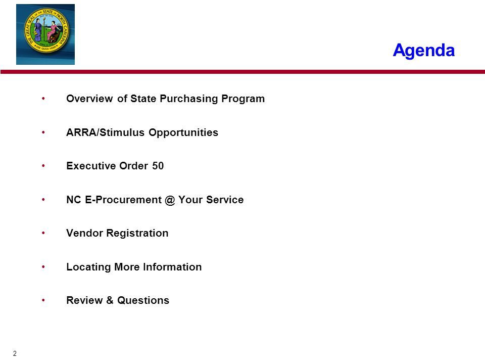 2 Overview of State Purchasing Program ARRA/Stimulus Opportunities Executive Order 50 NC Your Service Vendor Registration Locating More Information Review & Questions Agenda