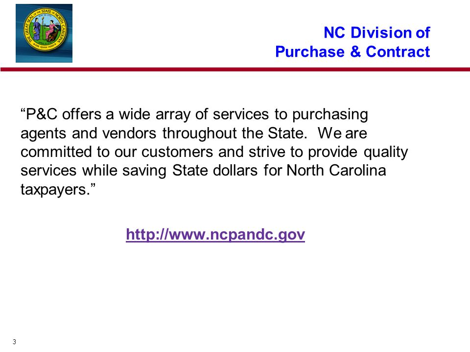 3 NC Division of Purchase & Contract P&C offers a wide array of services to purchasing agents and vendors throughout the State.