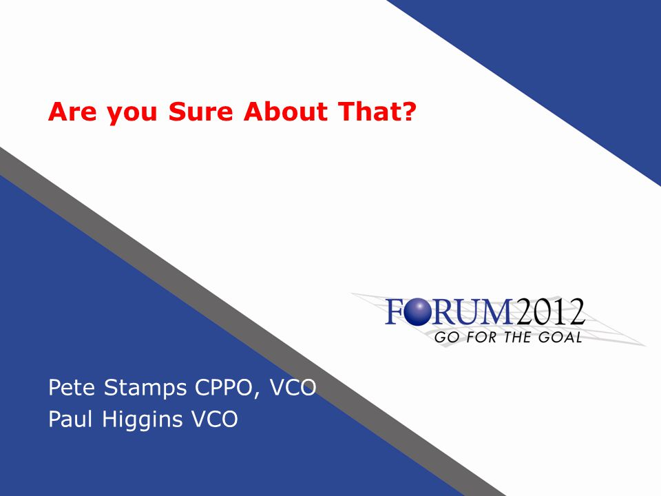 Are you Sure About That Pete Stamps CPPO, VCO Paul Higgins VCO
