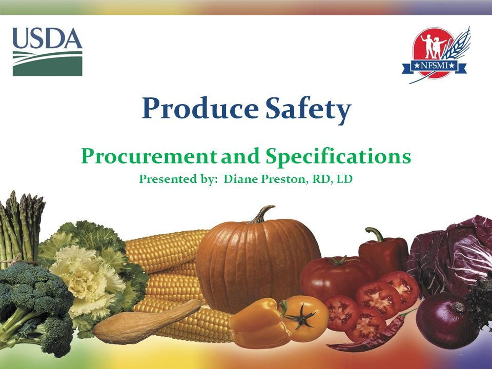 Produce Safety Procurement and Specifications Presented by: Diane Preston, RD, LD 1