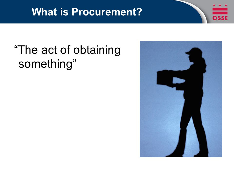 What is Procurement The act of obtaining something