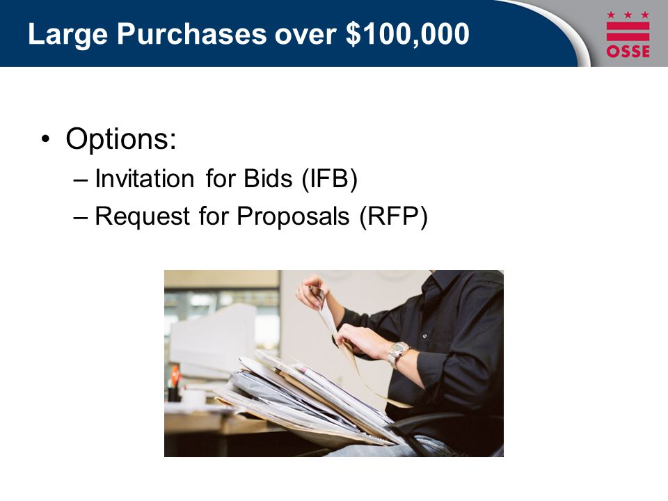 Large Purchases over $100,000 Options: –Invitation for Bids (IFB) –Request for Proposals (RFP)