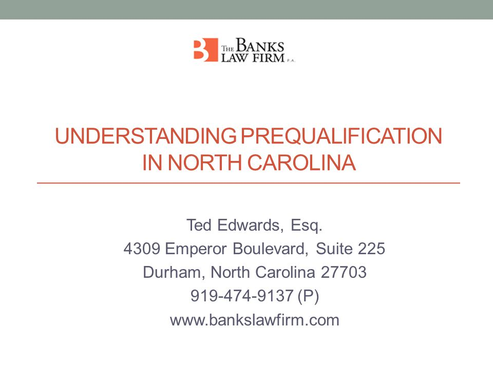 UNDERSTANDING PREQUALIFICATION IN NORTH CAROLINA Ted Edwards, Esq.