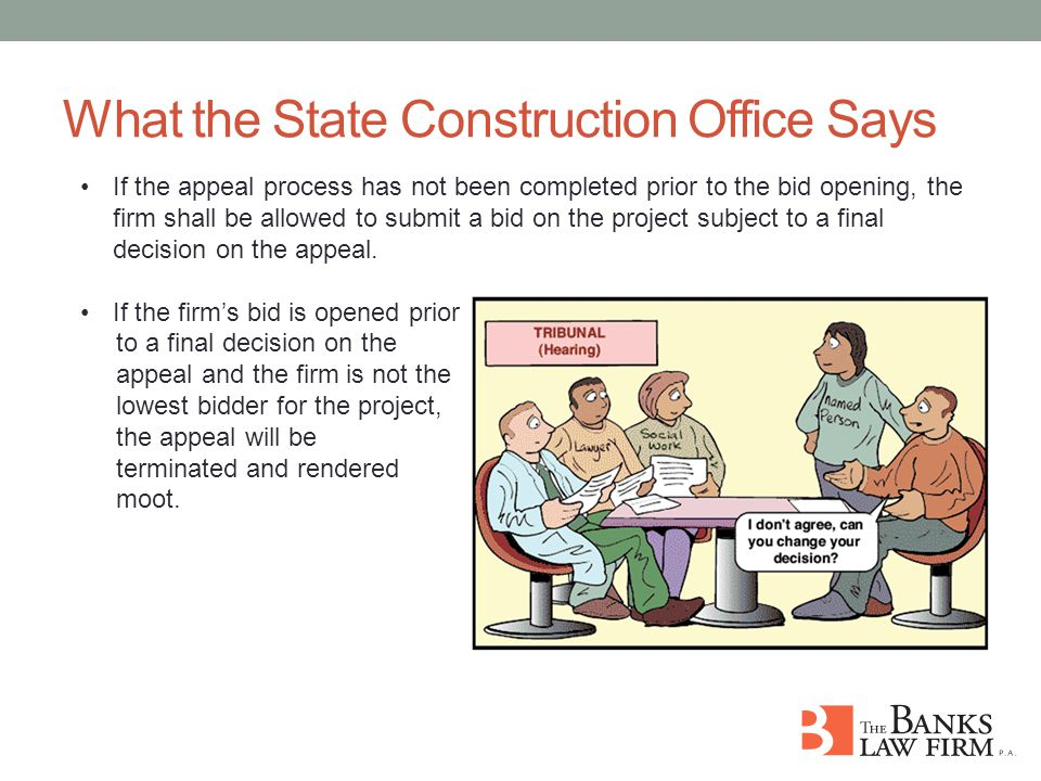 What the State Construction Office Says If the appeal process has not been completed prior to the bid opening, the firm shall be allowed to submit a bid on the project subject to a final decision on the appeal.