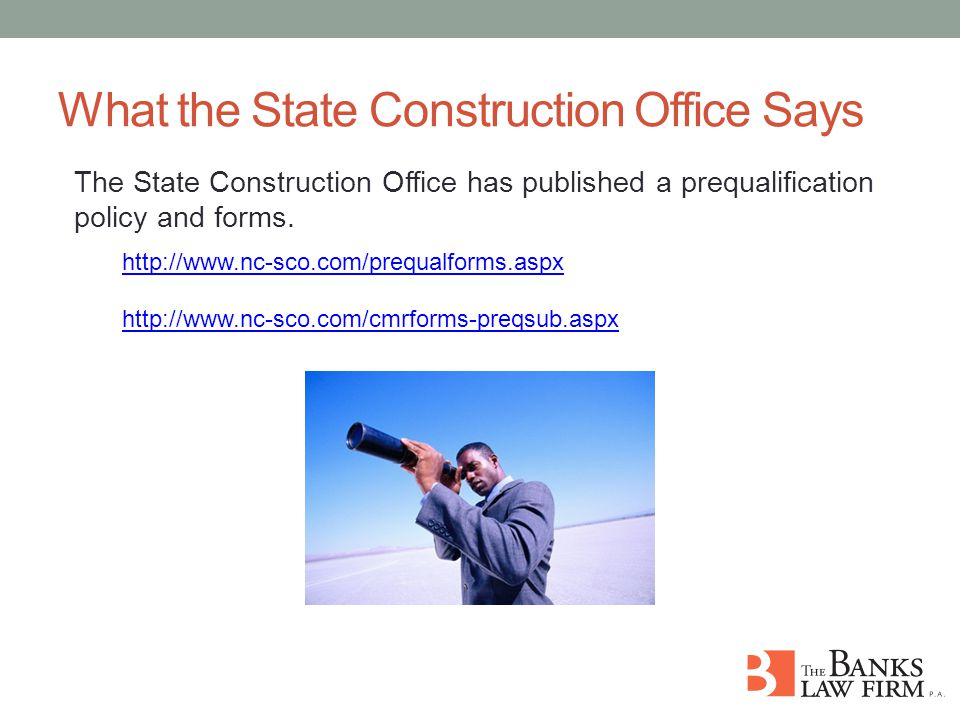 What the State Construction Office Says The State Construction Office has published a prequalification policy and forms.