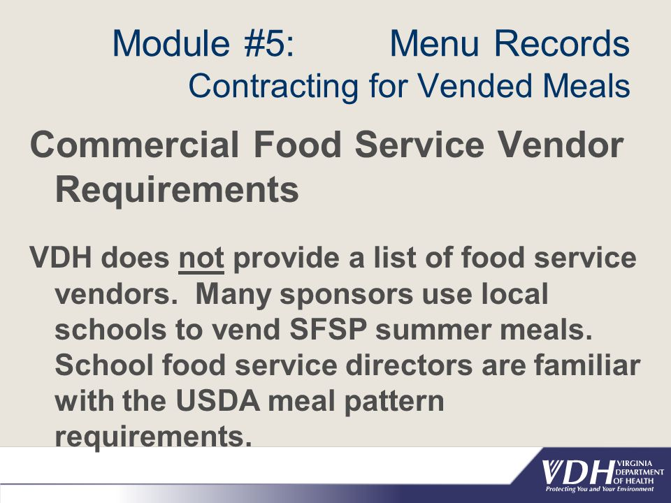 Module #5: Menu Records Contracting for Vended Meals Commercial Food Service Vendor Requirements VDH does not provide a list of food service vendors.