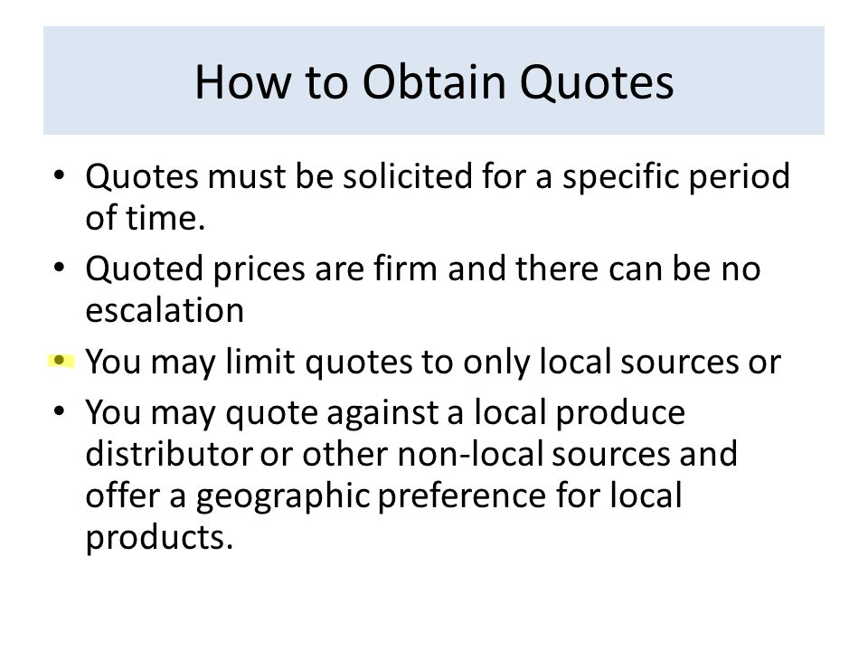 How to Obtain Quotes Quotes must be solicited for a specific period of time.