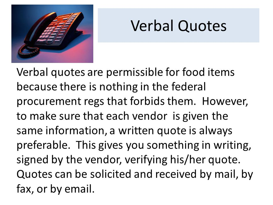 Verbal Quotes Verbal quotes are permissible for food items because there is nothing in the federal procurement regs that forbids them.