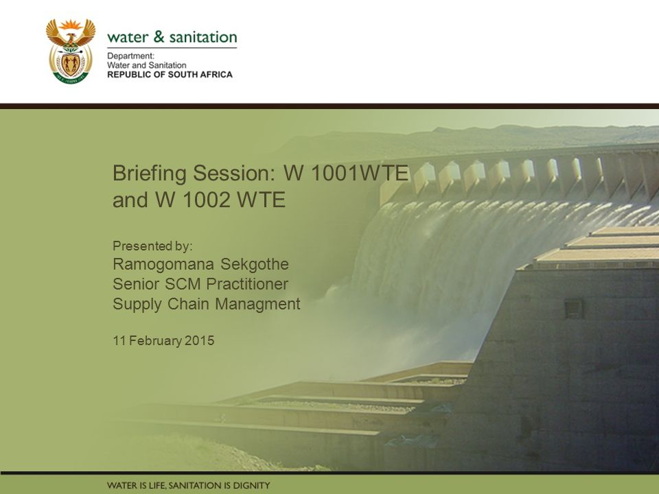 PRESENTATION TITLE Presented by: Name Surname Directorate Date Briefing Session: W 1001WTE and W 1002 WTE Presented by: Ramogomana Sekgothe Senior SCM Practitioner Supply Chain Managment 11 February 2015
