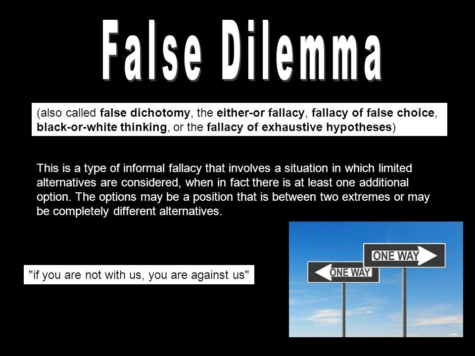 Also Called False Dichotomy The Either Or Fallacy Fallacy Of False