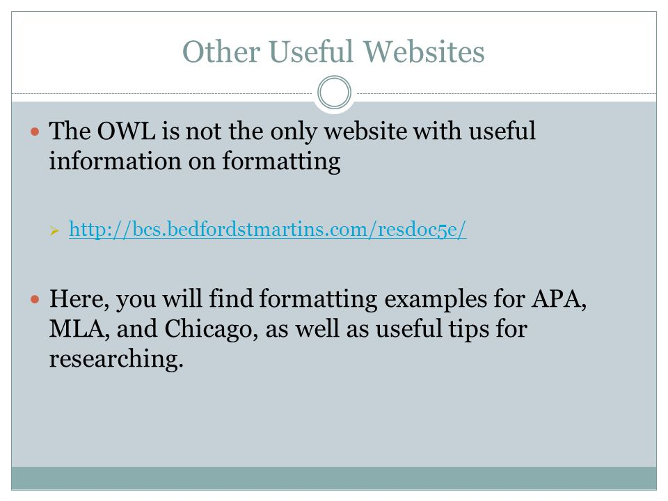 Other Useful Websites The OWL is not the only website with useful information on formatting      Here, you will find formatting examples for APA, MLA, and Chicago, as well as useful tips for researching.