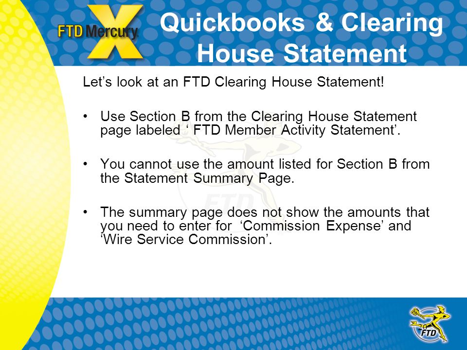 20 Quickbooks & Clearing House Statement Let's look at an FTD Clearing House Statement.