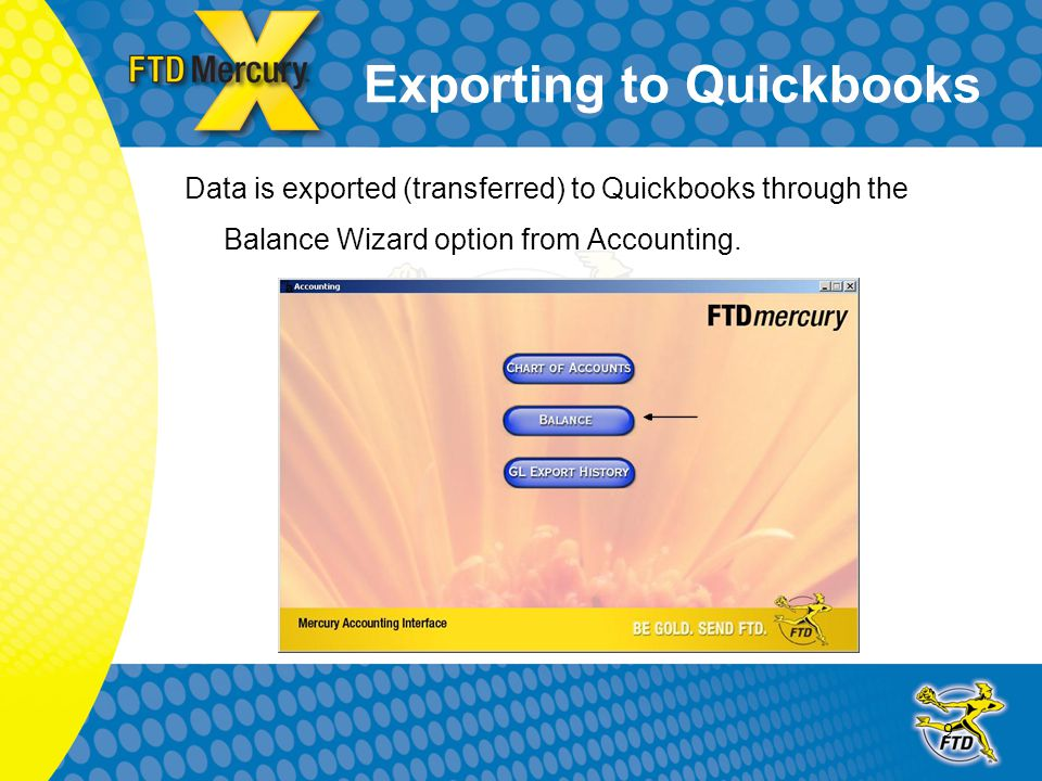 9 Exporting to Quickbooks Data is exported (transferred) to Quickbooks through the Balance Wizard option from Accounting.