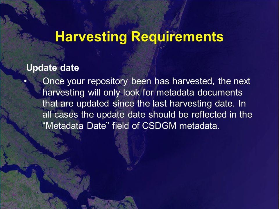 Harvesting Requirements  Update date Once your repository been has harvested, the next harvesting will only look for metadata documents that are updated since the last harvesting date.