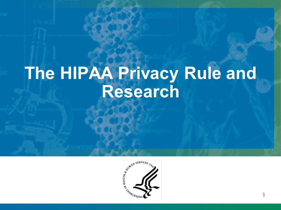1 The HIPAA Privacy Rule and Research This presentation will probably involve audience discussion, which will create action items.