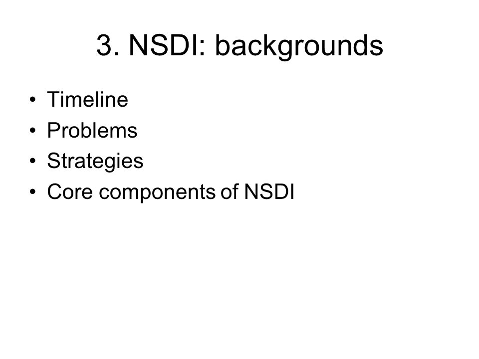 3. NSDI: backgrounds Timeline Problems Strategies Core components of NSDI