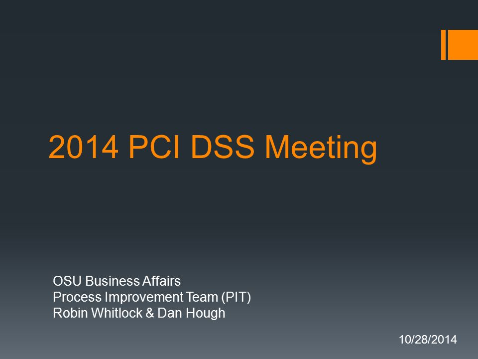 2014 PCI DSS Meeting OSU Business Affairs Process Improvement Team (PIT) Robin Whitlock & Dan Hough 10/28/2014