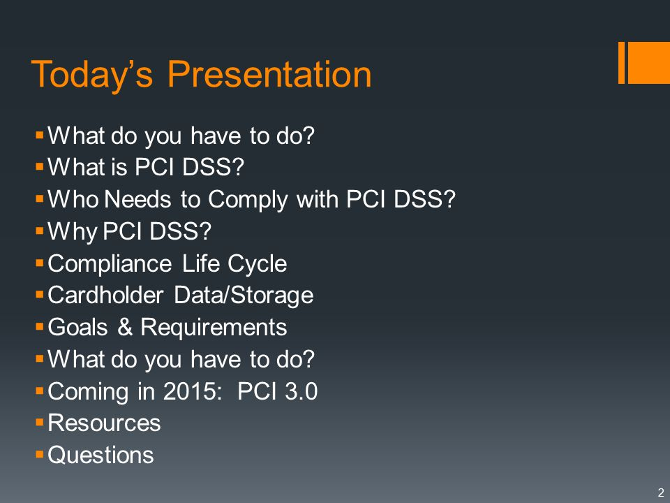 Today's Presentation  What do you have to do.  What is PCI DSS.