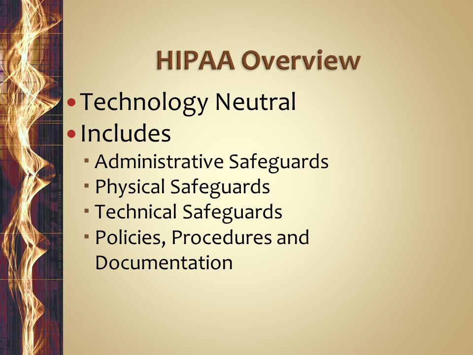 Technology Neutral Includes  Administrative Safeguards  Physical Safeguards  Technical Safeguards  Policies, Procedures and Documentation