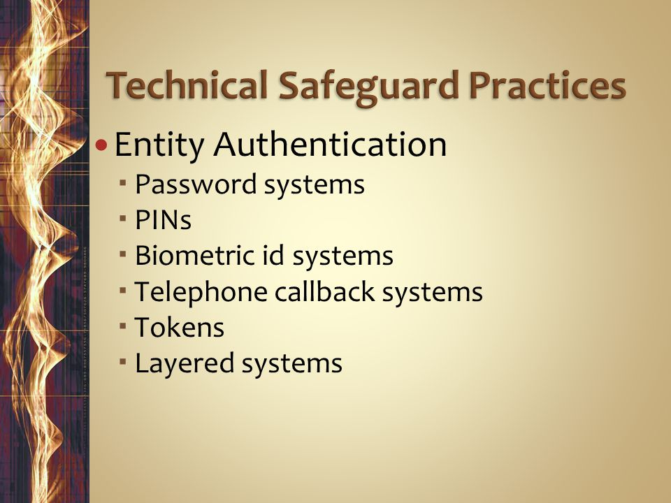 Entity Authentication  Password systems  PINs  Biometric id systems  Telephone callback systems  Tokens  Layered systems