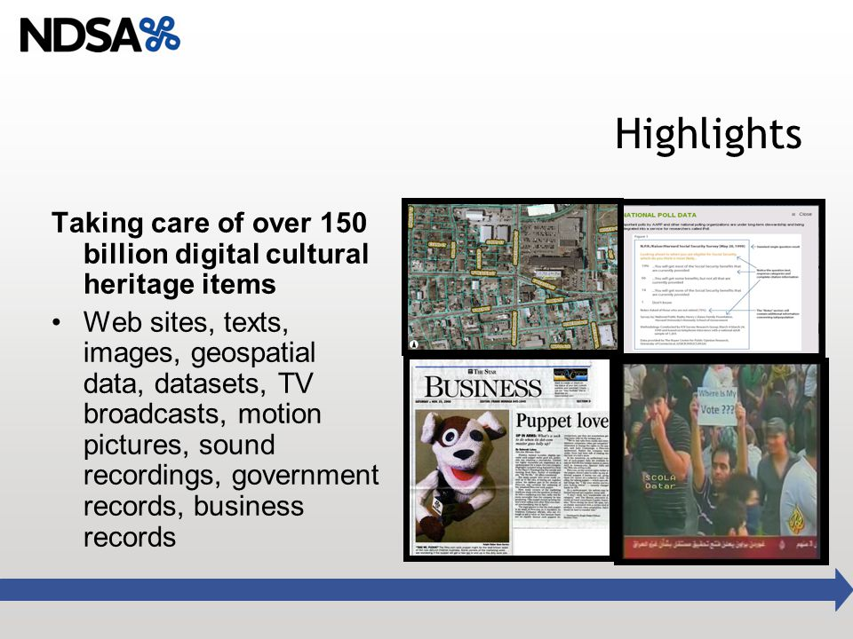 Highlights Taking care of over 150 billion digital cultural heritage items Web sites, texts, images, geospatial data, datasets, TV broadcasts, motion pictures, sound recordings, government records, business records